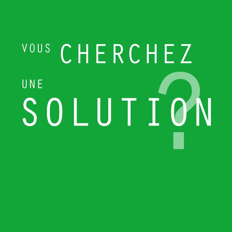 Vous cherchez une solution ?